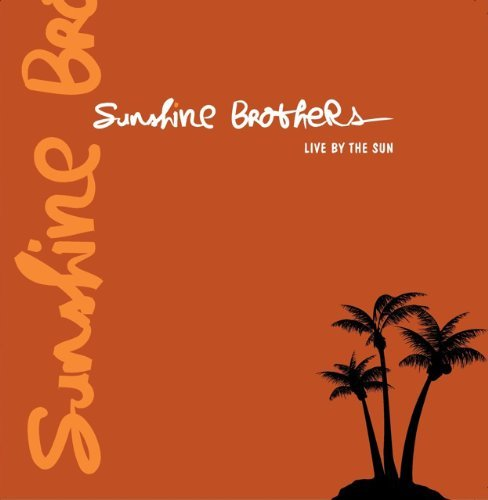 Sunshine Brothers Live By The Sun