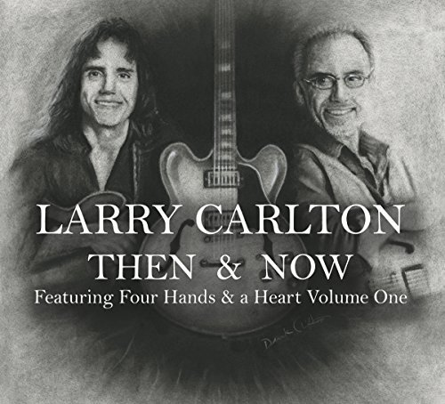 Larry Carlton Vol. 1 Then & Now Featuring Fo