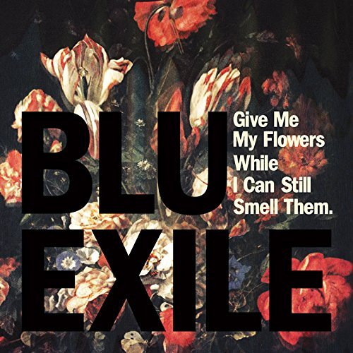Blu & Exile Give Me My Flowers While I Can