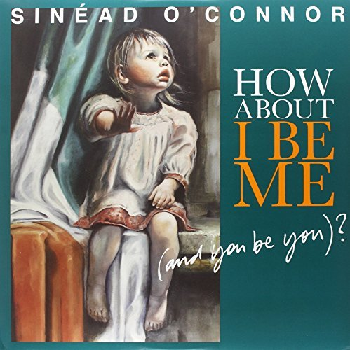 Sinead O'connor How About I Be Me (and You Be