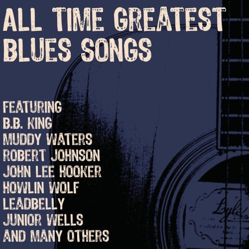 All Time Greatest Blues Songs All Time Greatest Blues Songs 3 CD