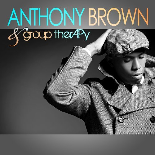 Brown Anthony & Group Therapy Anthony Brown & Group Therapy Anthony Brown & Group Therapy