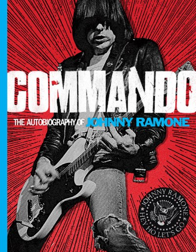 Ramone Johnny Commando The Autobiography Of Johnny Ramone