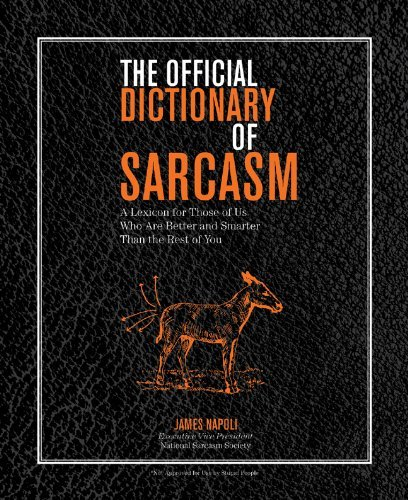 James Napoli The Official Dictionary Of Sarcasm A Lexicon For Those Of Us Who Are Better And Smar