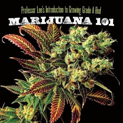 Professor Lee Marijuana 101 Professor Lee's Introduction To Growing Grade A B