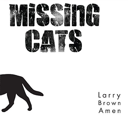 Missing Cats Larry Brown Amen