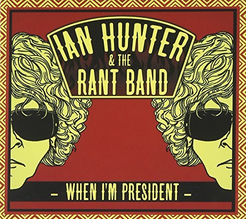 Hunter Ian & The Rant Band When Im President
