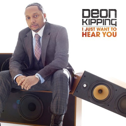 Deon Kipping I Just Want To Hear You I Just Want To Hear You