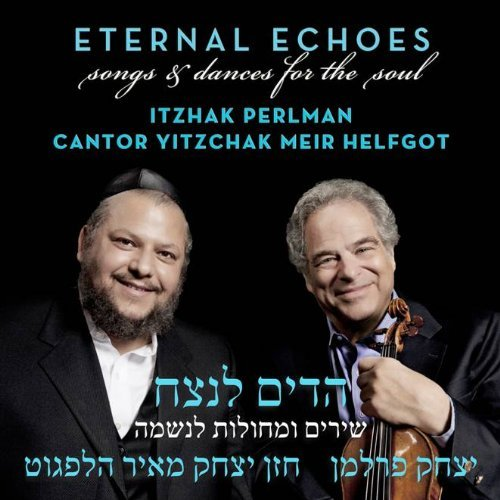 Itzhak & Cantor Yitzch Perlman Eternal Echoes Songs & Dances