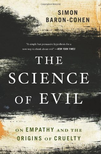 Simon Baron Cohen The Science Of Evil On Empathy And The Origins Of Cruelty
