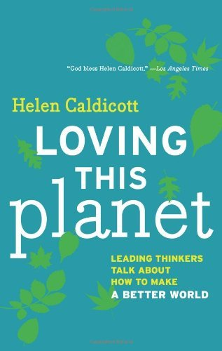 Helen Caldicott Loving This Planet Leading Thinkers Talk About How To Make A Better