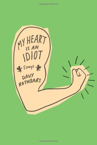Davy Rothbart My Heart Is An Idiot