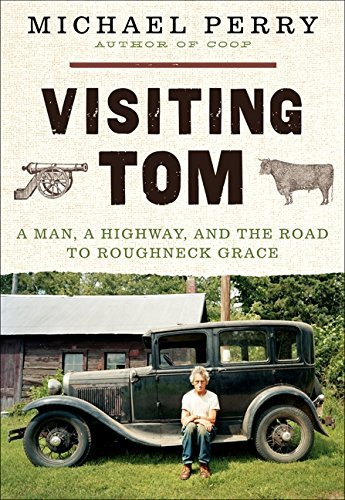 Michael Perry Visiting Tom A Man A Highway And The Road To Roughneck Grace