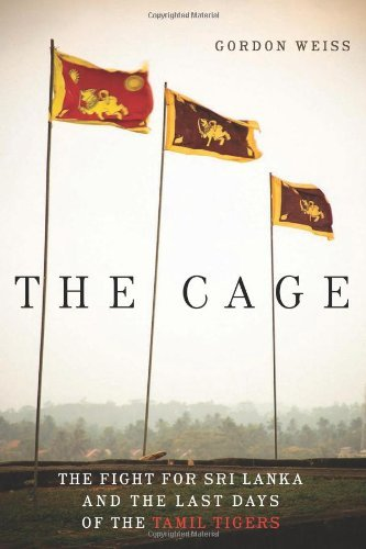 Gordon Weiss The Cage The Fight For Sri Lanka And The Last Days Of The