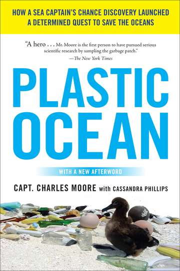 Charles Moore Plastic Ocean How A Sea Captain's Chance Discovery Launched A D