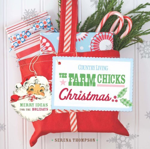 Serena Thompson Country Living The Farm Chicks Christmas Merry Ideas For The Ho