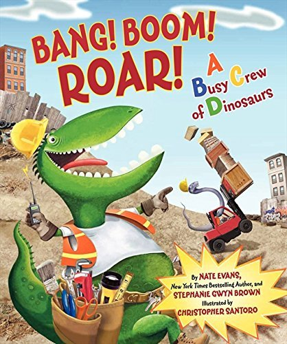 Nate Evans Bang! Boom! Roar! A Busy Crew Of Dinosaurs