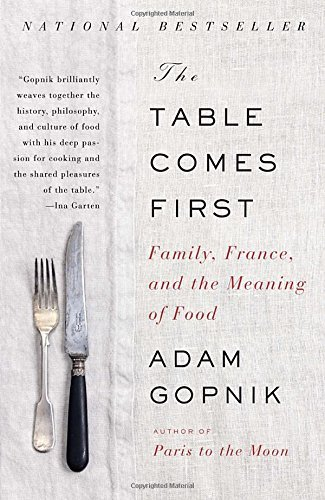 Adam Gopnik The Table Comes First Family France And The Meaning Of Food