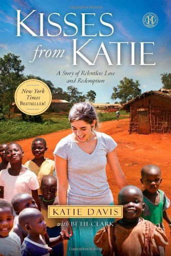 Katie J. Davis Kisses From Katie A Story Of Relentless Love And Redemption