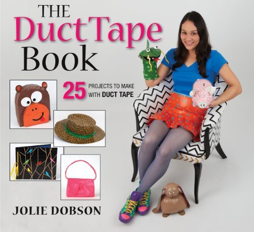 Jolie Dobson The Duct Tape Book 25 Projects To Make With Duct Tape
