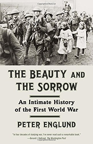 Peter Englund The Beauty And The Sorrow An Intimate History Of The First World War