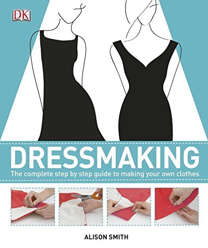 Alison Smith Dressmaking The Complete Step By Step Quide To Making Your Ow