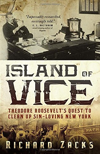 Richard Zacks Island Of Vice Theodore Roosevelt's Quest To Clean Up Sin Loving