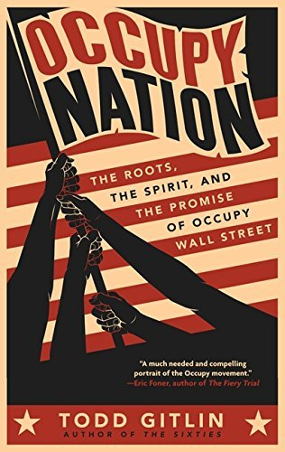 Todd Gitlin Occupy Nation The Roots The Spirit And The Promise Of Occupy