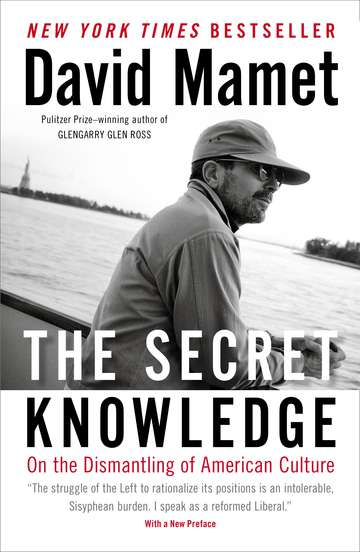 David Mamet The Secret Knowledge On The Dismantling Of American Culture