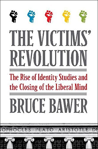Bawer Bruce Victims' Revolution The The Rise Of Identity Studies And The Closing Of T