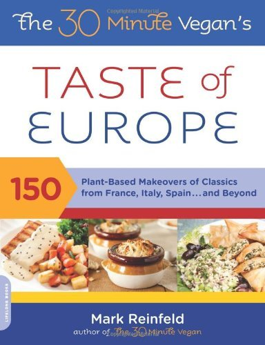 Mark Reinfeld The 30 Minute Vegan's Taste Of Europe 150 Plant Based Makeovers Of Classics From France