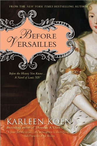 Karleen Koen Before Versailles Before The History You Know... A Novel Of Louis X