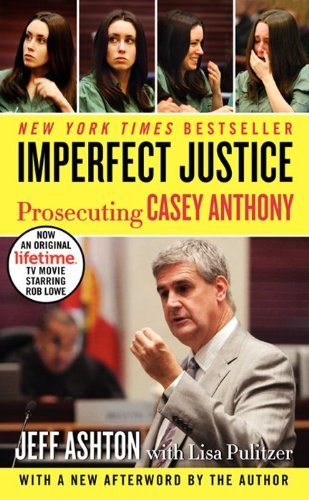 Jeff Ashton Imperfect Justice Prosecuting Casey Anthony