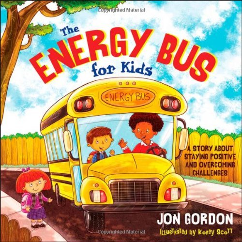 Jon Gordon Energy Bus For Kids The A Story About Staying Positive And Overcoming Cha