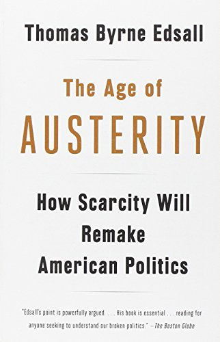Thomas Byrne Edsall The Age Of Austerity How Scarcity Will Remake American Politics