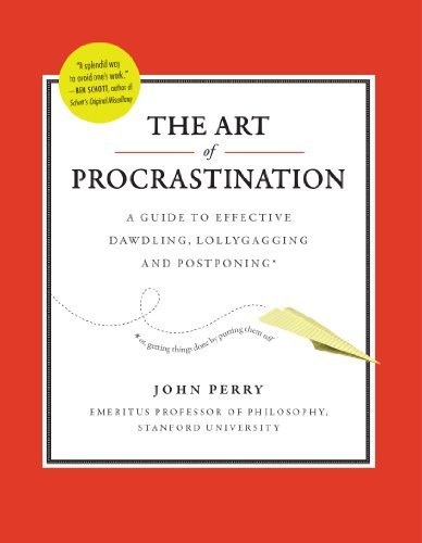 John Perry The Art Of Procrastination A Guide To Effective Dawdling Lollygagging And P