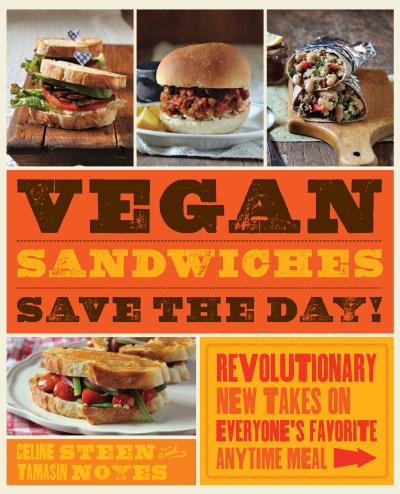 Tamasin Noyes Vegan Sandwiches Save The Day! Revolutionary New Takes On Everyone's Favorite An