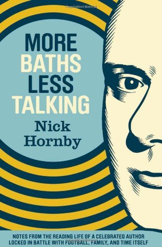 Hornby Nick More Baths Less Talking Notes From The Reading Life Of A Celebrated Autho