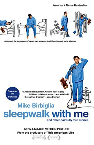 Mike Birbiglia Sleepwalk With Me And Other Painfully True Stories