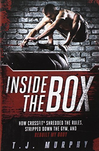 T. J. Murphy Inside The Box How Crossfit Shredded The Rules Stripped Down Th