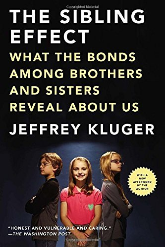 Jeffrey Kluger The Sibling Effect What The Bonds Among Brothers And Sisters Reveal