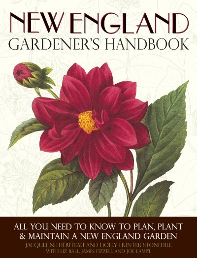 Jacqueline Heriteau New England Gardener's Handbook All You Need To Know To Plan Plant & Maintain A