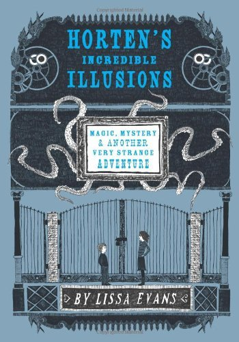 Lissa Evans Horten's Incredible Illusions Magic Mystery & Another Very Strange Adventure