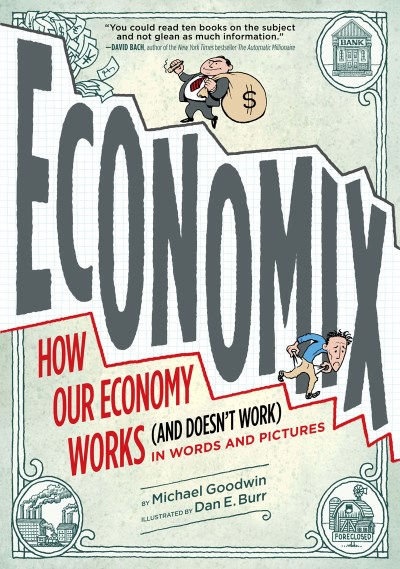 Michael Goodwin Economix How Our Economy Works (and Doesn't Work) In Word