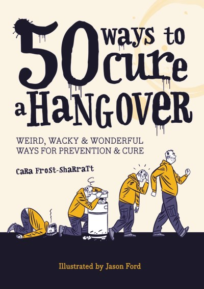 Cara Frost Sharratt 50 Ways To Cure A Hangover