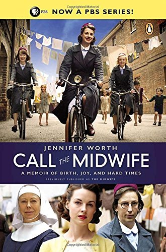 Jennifer Worth Call The Midwife A Memoir Of Birth Joy And Hard Times