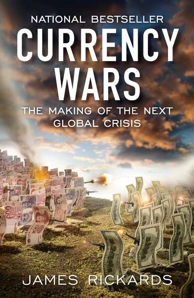 James Rickards Currency Wars The Making Of The Next Global Crisis
