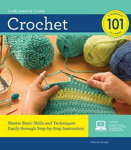 Deborah Burger Crochet 101 Master Basic Skills And Techniques Easily Through