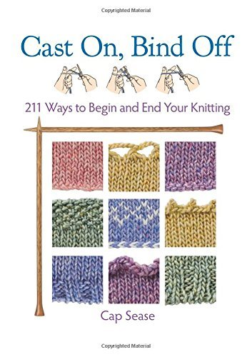 Cap Sease Cast On Bind Off 211 Ways To Begin And End Your Knitting