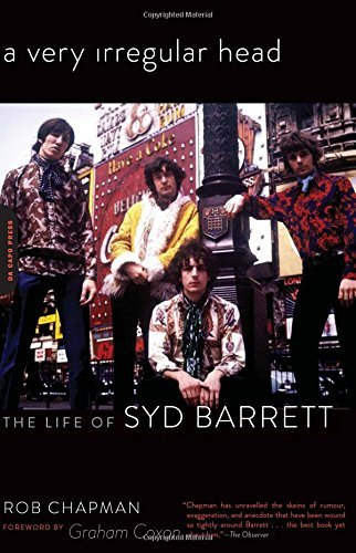 Rob Chapman A Very Irregular Head The Life Of Syd Barrett